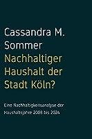 Nachhaltiger Haushalt?: Eine Nachhaltigkeitsanalyse der Haushaltsjahre 2008-2024 der Stadt Koeln