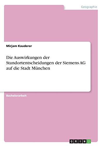Die Auswirkungen der Standortentscheidungen der Siemens AG auf die Stadt München