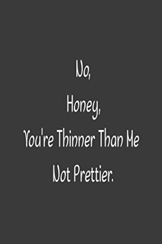 NO,HONEY,YOU'RE THINNER THAN ME NOT PRETTIER: Lined Journal Notebook, Valentines gift, engagement gift ,valentine's day gift, girlfriend gift, Love ... for Girlfriend, only for this Valentine's Day