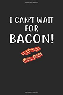 I Can't Wait For Bacon!: Bacon Journal 6x9 Inch Softcover Blank Lined Notebook With 120 Writable Pages