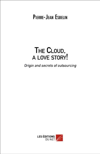 The Cloud, a love story! Origin and family secrets of outsourcing (English Edition)