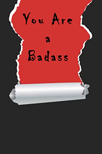You Are a Badass: Funny Blank Lined Journal Notebook - Diary To Write Down | With Humorous Sarcastic Sayings and Humor Quotes on Cover | Perfect Gag ... Day, Easter, Coworker, Friends Paperback