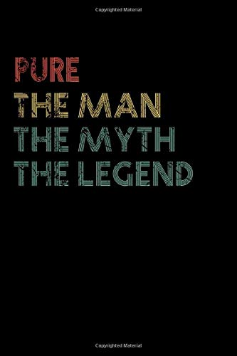 Pure The Man The Myth The Legend Notebook / Journal: Personalized Name Birthday Gift, 110 Pages, 6 x 9 inches... Present Ideas, Journal, College - Perfect Gift For Pure