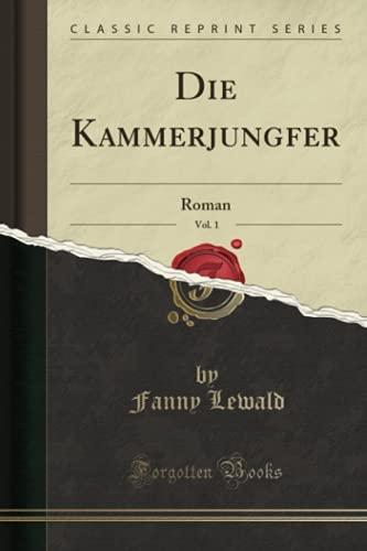 Die Kammerjungfer, Vol. 1 (Classic Reprint): Roman