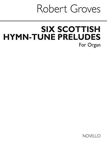 GROVES, R SIX SCOTTISH HYMN-TUNE PRELUDES ORGAN WITH OR WITHOUT PEDALS