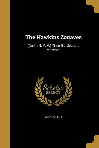 The Hawkins Zouaves: (Ninth N. Y. V.) Their Battles and Marches