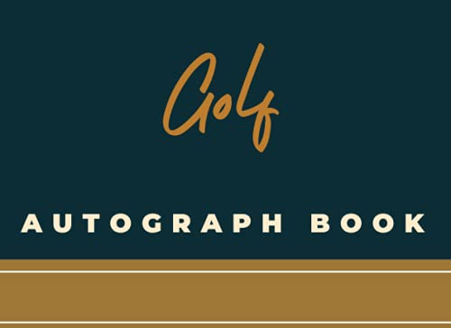 Golf Autograph Book: Autograph Book : Blank Unlined Memory Journal, Keepsake Memory Book, Celebrity Memorabilia Album Gift with 150 Signature Slots - Notebook for School Clubs and Social Groups -  Independently published