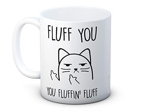 Fluff You, You Fluffin' Fluff - Cat - Unhöfliche Katze Lustig Hochwertigen Kaffee Tasse von Mug-tastic®