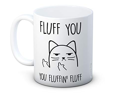 Fluff You You Fluffin' Fluff - Rude Cat - Ceramic Coffee Mug