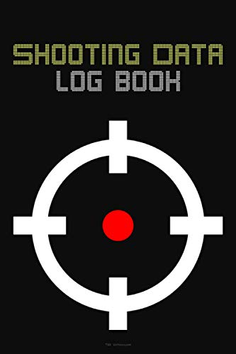 Shooting Data Log Book: For Target Shooting, Handloading, Range Shooting, Sport Shooting. With target Diagrams. (6' x 9' 120 pages, target icon cover.)