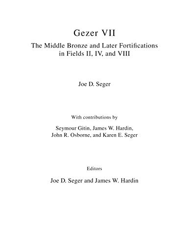 Gezer VII: The Middle Bronze and Later Fortifications in Fields II, IV, and VIII: The Middle Bronze and Later Fortifications in Fields II, IV, and VIII