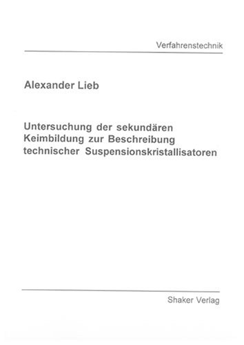 Untersuchung der sekundären Keimbildung zur Beschreibung technischer Suspensionskristallisatoren (Berichte aus der Verfahrenstechnik)