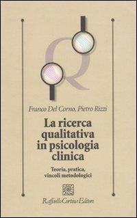 La ricerca qualitativa in psicologia clinica. Teoria, pratica, vincoli metodologici