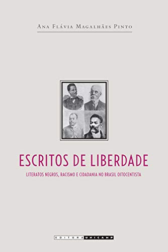 Escritos de Liberdade: Literatos Negros, Racismo e Cidadania no Brasil Oitocentista