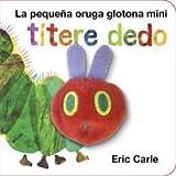 La Pequeña Oruga Glotona Títere Dedo Mini de Eric Carle (3 jun 2015) Tapa blanda