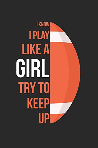 Football Notebook - I Know I Play Like A Girl Try To Keep Up - Football Training Journal - Gift for Football Player: Medium College-Ruled Journey Diary, 110 page, Lined, 6x9 (15.2 x 22.9 cm)