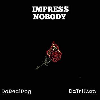 Impress Nobody