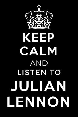 Keep Calm and Listen To Julian Lennon: Lined Journal Notebook Birthday Gift for Julian Lennon Lovers: (Composition Book Journal) (6x 9 inches)