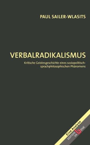 Verbalradikalismus: Kritische Geistesgeschichte eines soziopolitisch-sprachphilosophischen Phänomens (Eine Analyse)