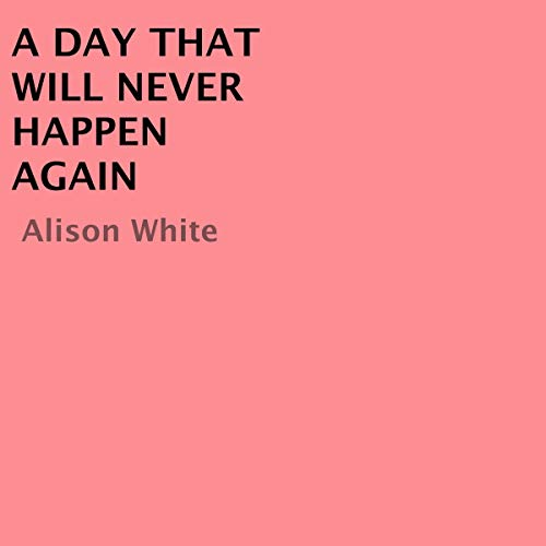 A Day that Will Never Happen Again audiobook cover art