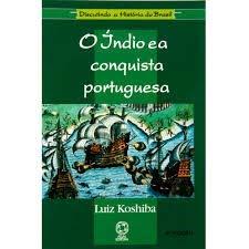 O Indio e a Conquista Portuguesa - Col. Discutindo a Historia do Brasil
