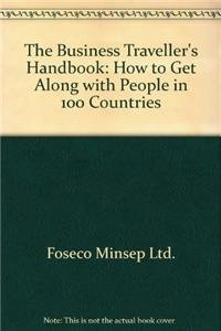The Business Traveller's Handbook - How to Get Along with People in 100 Countries