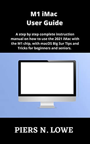 M1 iMac User Guide: A step by step complete instruction manual on how to use the 2021 iMac with the M1 chip, with macOS Big Sur Tips and Tricks for beginners and seniors. (English Edition)