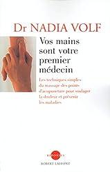 Vos mains sont votre premier médecin : les techniques simples du massage des points d'acupuncture pour soulager la douleur et prévenir les maladies de Nadia Volf et Michel Levine chez Robert Laffont dans la collection Réponses