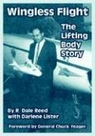 Wingless Flight: The Lifting Body Story: R  Dale Reed, Darlene