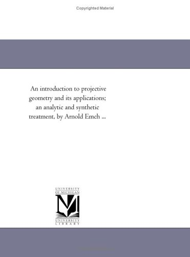 An introduction to projective geometry and its applications; an analytic and synthetic treatment, by Arnold Emch ...