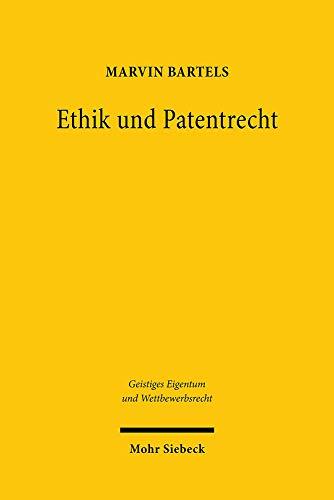Ethik und Patentrecht: Verhältnisse und Wechselwirkungen zwischen Ethik und Patentrecht vor dem Hintergrund innovativer Biotechnologien (Geistiges Eigentum und Wettbewerbsrecht, Band 158)