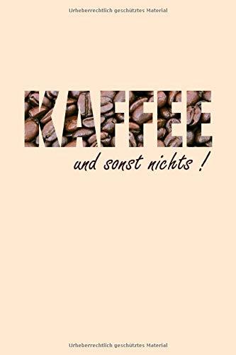 Kaffee Und Sonst Nichts Kaffeebohnen Illustration: Lustiges Kaffee Espresso Cappucchino Cafe Latte Macchiatto Kaffeebohne Notizbuch Notizheft ... matt, Taschenbuch ideal als Geschenk.