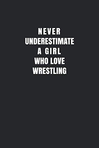 Never Underestimate A Girl Who Love Wrestling: Wrestling Notebook/ Athletes Girls Gift, 120 Pages, 6x9, Soft Cover, Matte Finish