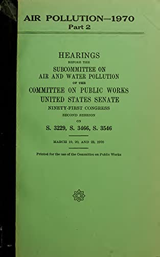 Air pollution--1970. Hearings, Ninety-first Congress, second session, on S. 3229, S. 3466 [and] S. 3546 Pt.2 (English Edition)