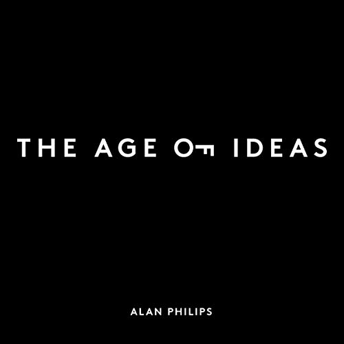 The Age of Ideas Audiobook By Alan Philips cover art