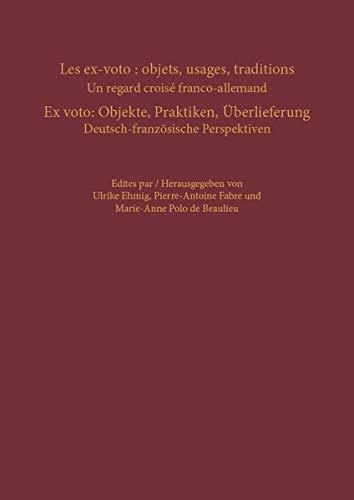 Les ex-voto: objets, usages, traditions – Ex voto: Objekte, Praktiken, Überlieferung: Un regard croisé franco-allemand –Deutsch- französische Perspektiven (Pietas)