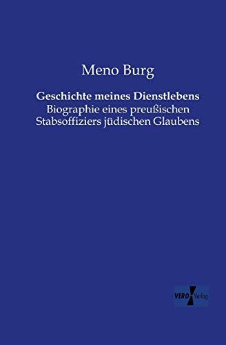 Geschichte meines Dienstlebens: Biographie eines preussischen Stabsoffiziers juedischen Glaubens