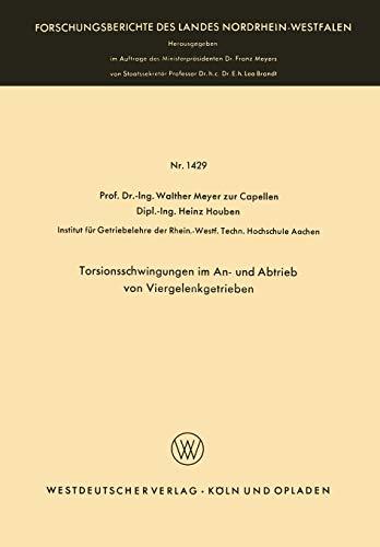 Torsionsschwingungen im An- und Abtrieb von Viergelenkgetrieben (Forschungsberichte des Landes Nordrhein-Westfalen) (German Edition) ... Landes Nordrhein-Westfalen (1429), Band 1429)
