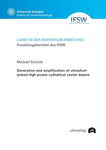 Generation and amplification of ultrashort pulsed high-power cylindrical vector beams (Laser in der Materialbearbeitung)