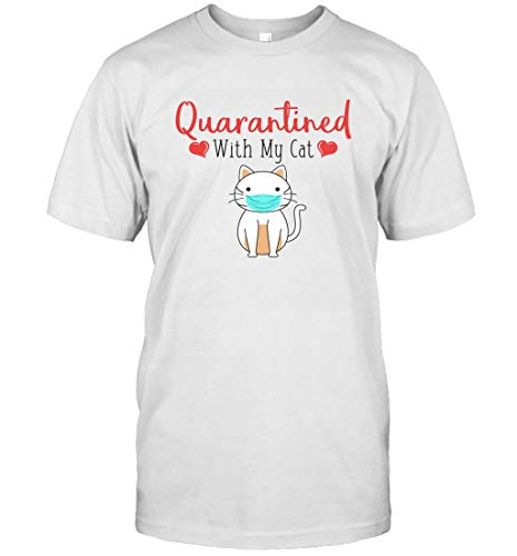 Quarantined with My Cat T-Shirt Funny Cat Quarantined T-Shirt T-Shirt (White;3XL)