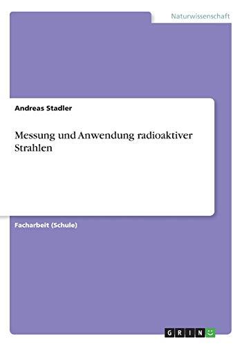Messung und Anwendung radioaktiver Strahlen