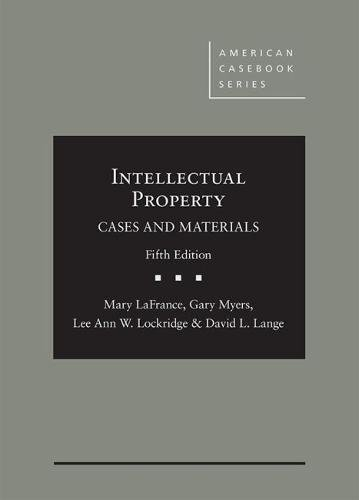 Compare Textbook Prices for Intellectual Property: Cases and Materials American Casebook Series 5 Edition ISBN 9781640202795 by LaFrance, Mary,Myers, Gary,Lockridge, Lee Ann,Lange, David