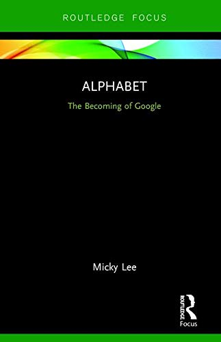 Alphabet: The Becoming of Google (Global Media Giants)