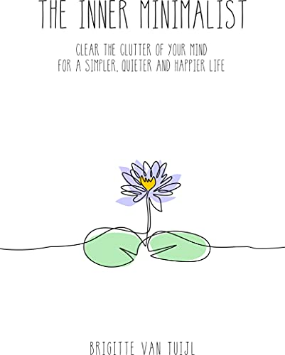 The Inner Minimalist: clear the clutter of your mind for a simpler, quieter and happier life
