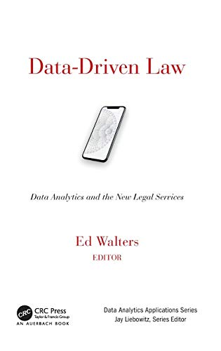 Compare Textbook Prices for Data-Driven Law: Data Analytics and the New Legal Services Data Analytics Applications 1 Edition ISBN 9781498766654 by Walters, Edward J.