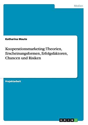 Kooperationsmarketing: Theorien, Erscheinungsformen, Erfolgsfaktoren, Chancen und Risiken