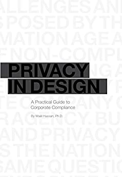 Privacy in Design: A Practical Guide to Corporate Compliance by [Wael Hassan]