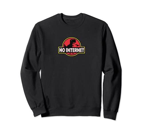 No Internet Park T-Rex Dinosaur for Geek or Nerd Friend Sweatshirt