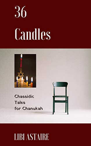 36 Candles: Chassidic Tales for Chanukah (Chassidic Tales for the Jewish Holidays Book 2) (English Edition)