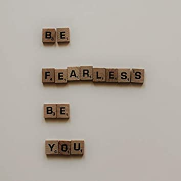 Be Fearless Be You